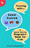 Texting with Cesar Chavez: A Social Activist Biography Book for Kids (Texting with History, #4)