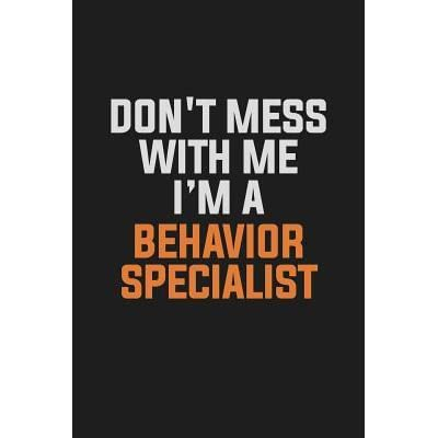 Don\'t Mess With Me. I\'m A Behavior Specialist: Inspirational ...