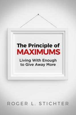 Living with Enough to Give Away More: The Principle of Maximums