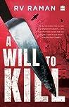 A Will To Kill by R.V. Raman