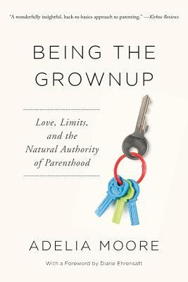 Being the Grownup: Love, Limits, and the Natural Authority of Parenthood