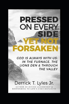 Pressed On Every Side, Yet Not Forsaken: God Is Always With US: In the Furnace, The Lions Den & Through The Valley
