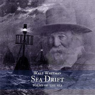 Sea Drift Poems Of The Sea By Walt Whitman By Walt Whitman