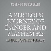 A Perilous Journey of Danger and Mayhem #2: The Treacherous Seas Lib/E