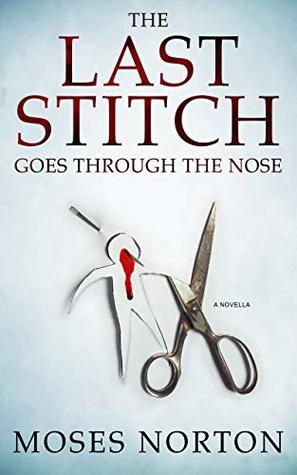 The Last Stitch Goes Through the Nose by Moses Norton