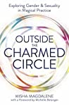 Outside the Charmed Circle: Exploring Gender & Sexuality in Magical Practice