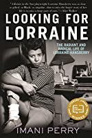 Looking for Lorraine: The Radiant and Radical Life of Lorraine Hansberry