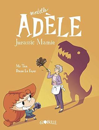 Jurassic Mamie Mortelle Adèle 16 By Mr Tan