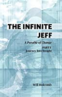 The Infinite Jeff: Part 1: Journey into Insight: A Parable of Change