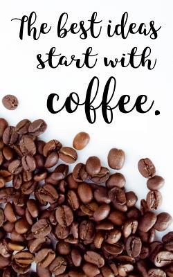 the best ideas start coffee quote notebook for coffee lovers