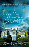 A Willful Grievance: A Lillie Mead Historical Mystery (The Lillie Mead Historical Mystery Series Book 2)