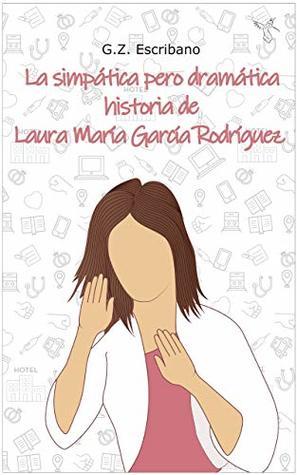 La simpática pero dramática historia de Laura María García Rodríguez: (Romántica contemporánea)