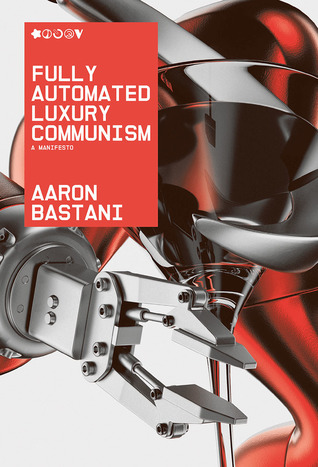 Fully Automated Luxury Communism: A Manifesto