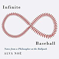 Infinite Baseball: Notes from a Philosopher at the Ballpark