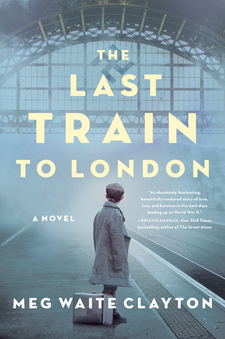 The Last Train to London by Meg Waite Clayton