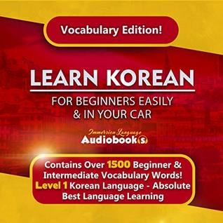 Learn Korean For Beginners Easily & In Your Car! Vocabulary Edition! Contains Over 1500 Beginner & Intermediate Vocabulary Words!: Level 1 Korean Language - Absolute Best Language Learning