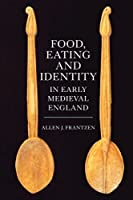 Food, Eating and Identity in Early Medieval England (Anglo-Saxon Studies Book 22)