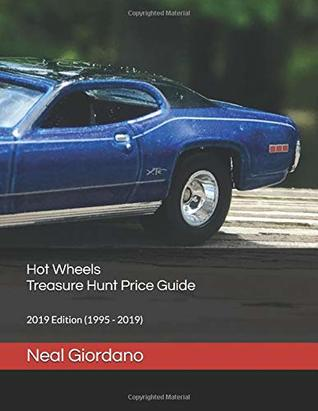 Hot Wheels Treasure Hunt Price Guide: 2019 Edition by Neal Giordano