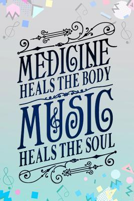 Medicine Heals The Body & Music Heals The Soul: Music Manuscript Notebook Paper 120 Pages 6x9 Paperback (Blue)