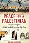 Peace for a Palestinian: One Woman's Story of Faith Amidst War in the Holy Land
