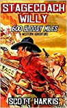 Stagecoach Willy: 600 Bloody Miles (The Stagecoach Willy Western Adventure Series Book 1)