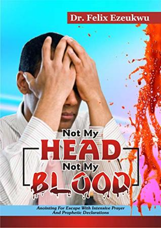 NOT MY HEAD, NOT MY BLOOD: Anointing For Escape With