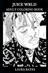 Juice Wrld Adult Coloring Book: Hip Hop and Trap Prodigy and Legendary Rapper, Millennial Icon and SoundCloud Star Inspired Adult Coloring Book (Juice Wrld Books)