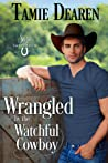 Wrangled by the Watchful Cowboy (Sage Valley Ranch, #3)