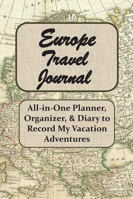 Europe Travel Journal: All-in-One Planner, Organizer ... on my country map, my weather map, my travel map,