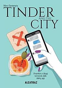 Tinder and the city: Avventure e disagi nel mondo delle dating app