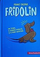 Fridolin. Un teckel, o zgardă pierdută și o mare aventură