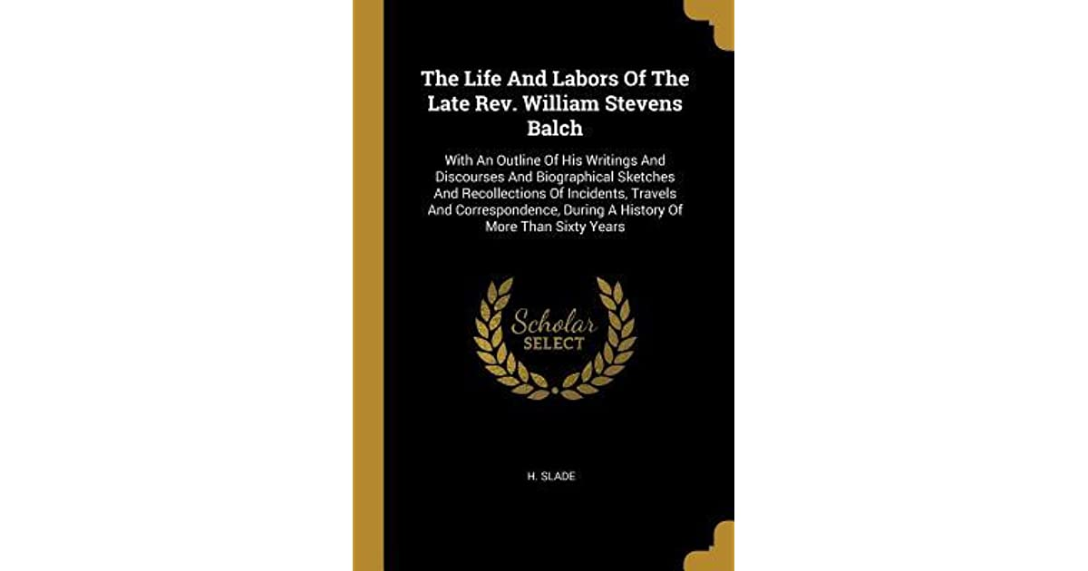The Life And Labors Of The Late Rev  William Stevens Balch