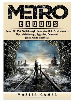 Metro Exodus Game, PC, PS4, Walkthrough, Gameplay, DLC