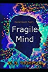Fragile Mind: Mental Health Poetry