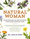 Natural Woman: Herbal Remedies for Radiant Health at Every Age and Stage of Life