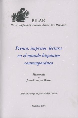 Prensa, impresos, lectura en el mundo hispánico contemporáneo. Homenaje a Jean-François Botrel