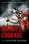 Infinite Courage (Clay Warrior Stories #8)
