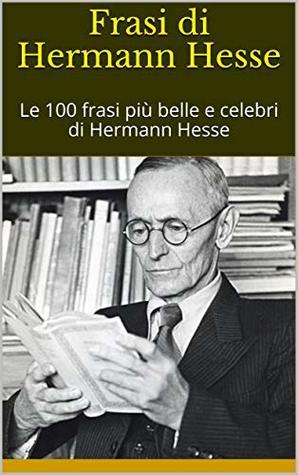 Frasi Di Hermann Hesse Le 100 Frasi Piu Belle E Celebri Di