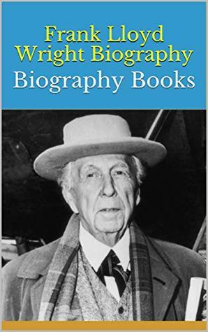 Frank Lloyd Wright Biography Books By John Beatrix