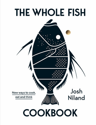 The Whole Fish Cookbook: New Ways to Cook, Eat and Think