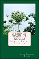 A Ship of Pearl (A Novel): Large Print Edition
