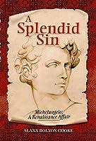 A Splendid Sin: Michelangelo: A Renaissance Affair
