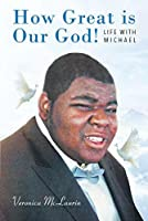 How Great is Our God!: Life with Michael