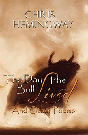 The Day The Bull Lived And Other Poems By Christopher Hemingway