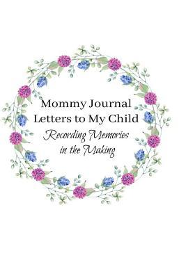 Mommy Journal - Letters To My Child: Mom's One Line a Day: A