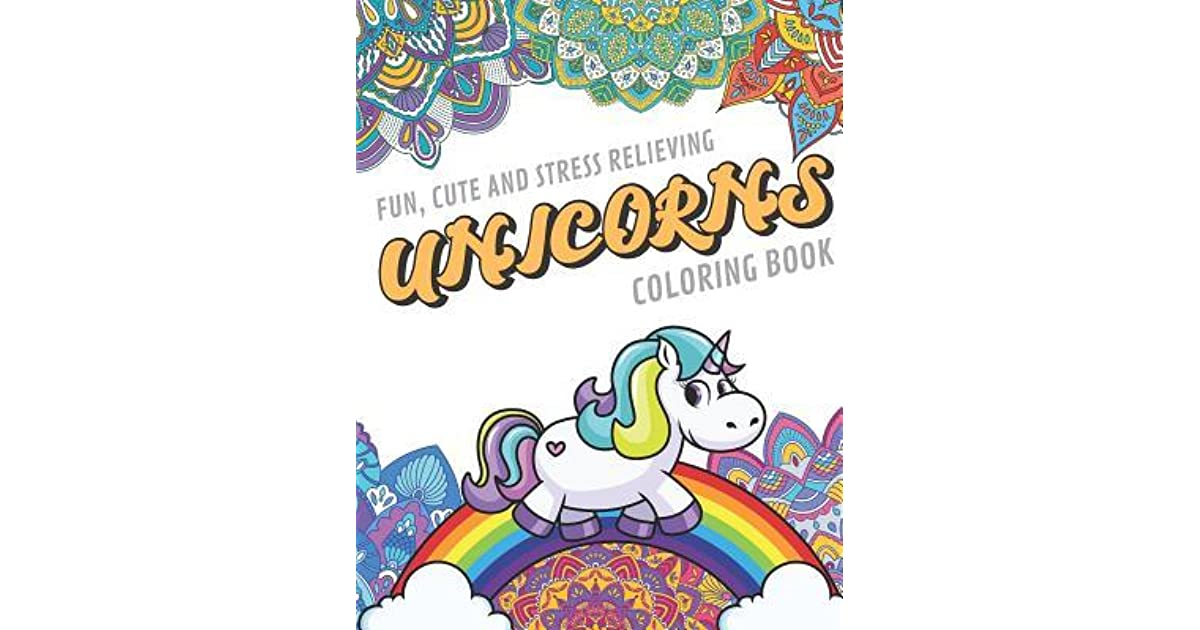 Fun Cute And Stress Relieving Unicorns Coloring Book Find