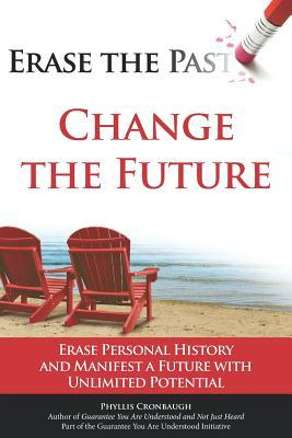 Erase the Past - Change the Future: Erase Personal History and Manifest a Future with Unlimited Potential