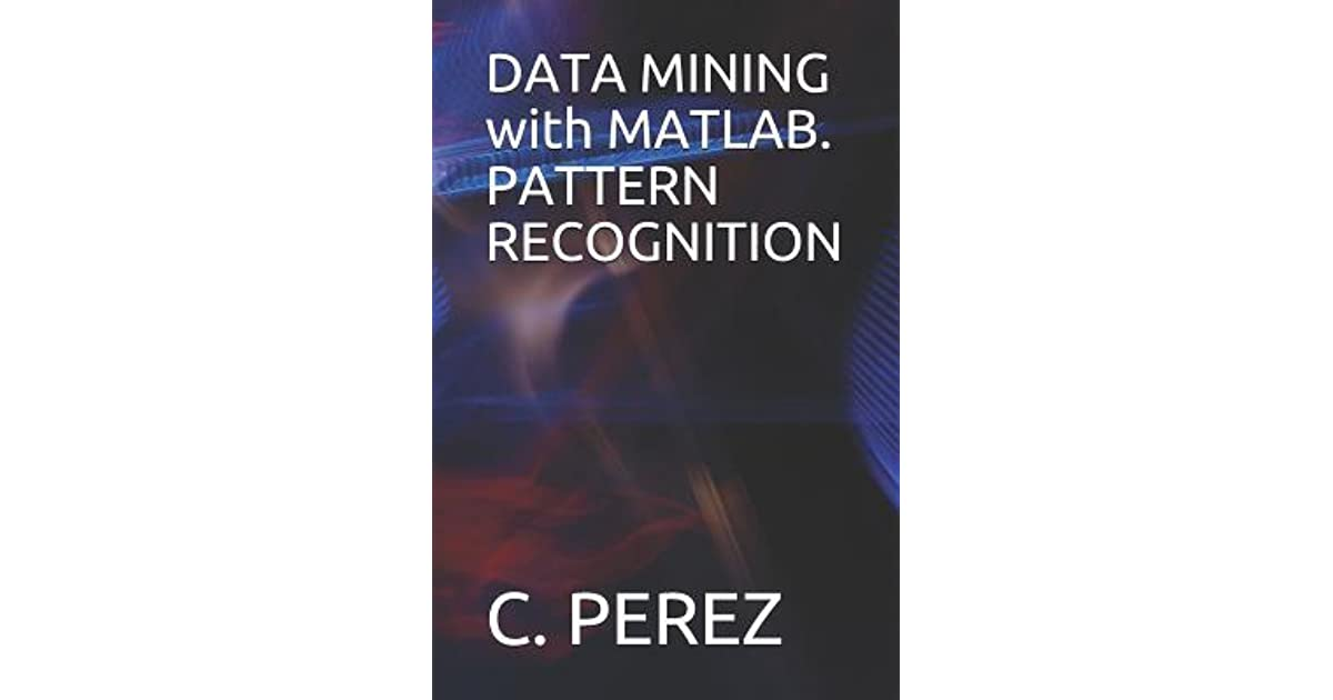 DATA MINING with MATLAB  PATTERN RECOGNITION by C Perez