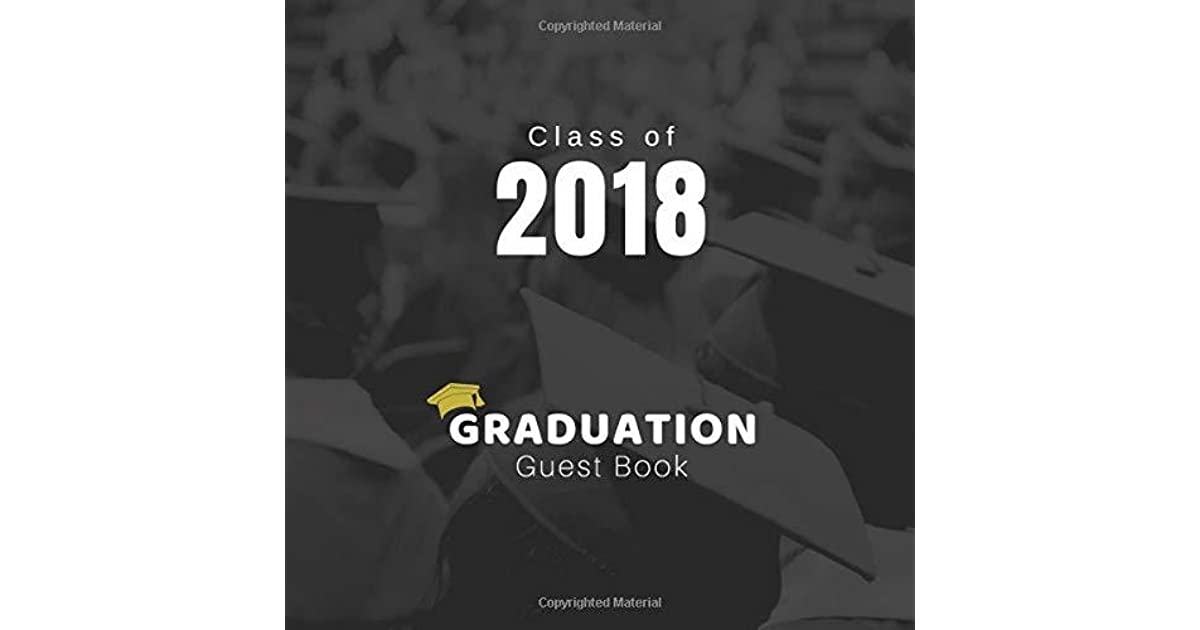 Class of 2018 Graduation guest book: Guest Book  Free Layout