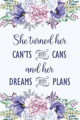 she turned her can ts into cans and her dreams into plans floral